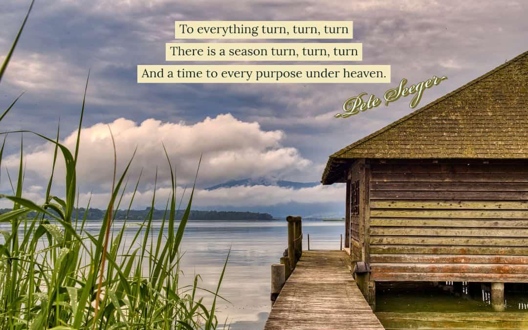 To Every Season Turn Turn Turn